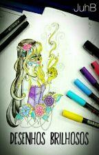Desenhos Brilhosos • by JuhB☆ by SayuSolace