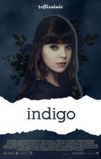 INDIGO (Multifandom Fanfiction) by seftizainie