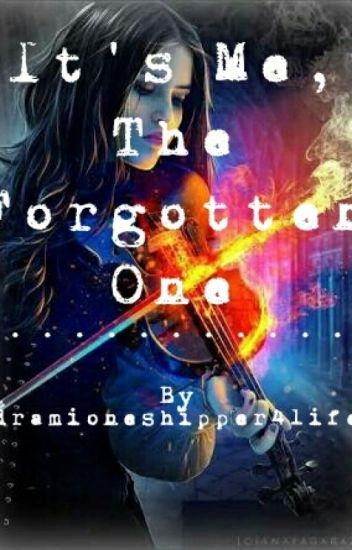 Its Me, The Forgotten One (Harry Potter Fanfiction) *ON HOLD*
