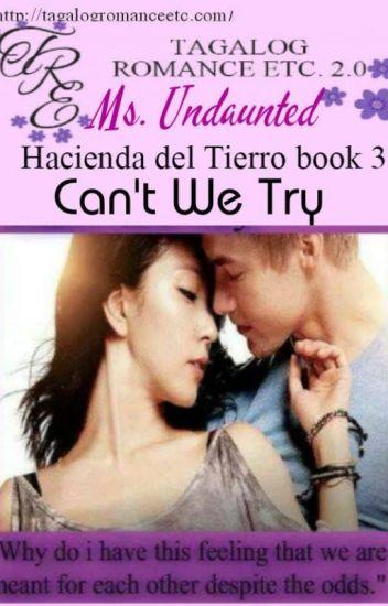 CAN'T WE TRY?(Hacienda del Tierro Book3)By: Ms. Undaunted