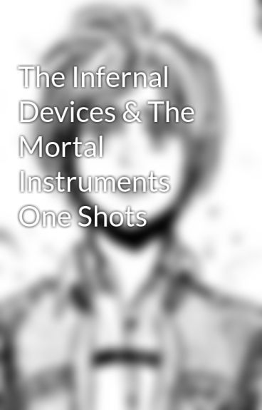 The Infernal Devices & The Mortal Instruments One Shots by spectacularsam