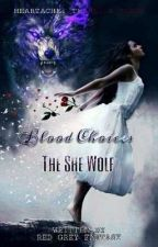 Blood Choices : The She Wolf (New Version) by RedGreyFantasy