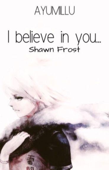I believe in you... ~Emma Evans
