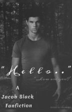 Hello (A Jacob Black Story) by cjean17