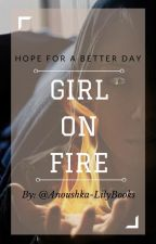 Girl On Fire by Anoushka-LilyBooks