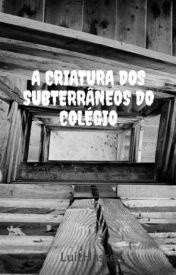 A CRIATURA DOS SUBTERRÂNEOS DO COLÉGIO by LuizHasse