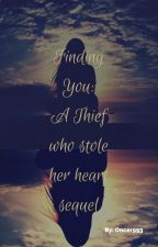 Finding You ( A sequel to A thief who stole her heart) by Oncer993