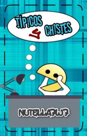 TÍPICOS Y CHISTES  by Nutella7w7