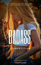 Badass Competition ✔ ||Wattys2016|| by touti2468