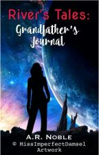 River's Tale: Grandfather's Journal by theconsultingwriter2