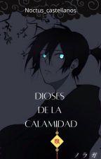 Dioses de la calamidad  [Corrigiendo ortografía :v] by Alondra_Cofi