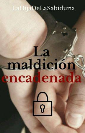 La maldición encadenada by LaHijaDeLaSabiduria