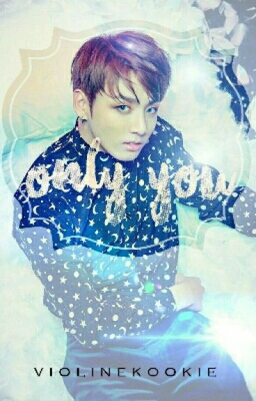 Only You  | BTS Jungkook Fanfic