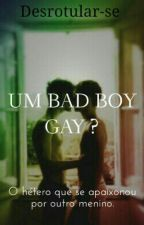 Um bad boy gay? by desrotular-se