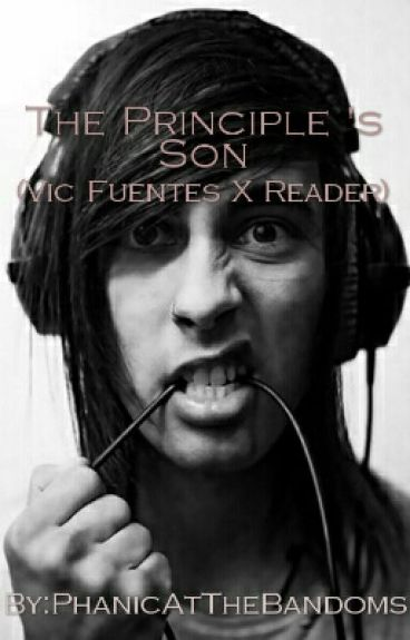 The Principle 's Son (Vic Fuentes X Reader)