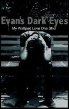 Evan's Dark Eyes (M.W.L One Shot) by Immortal_Rose