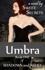 SHADOWS and ASHES: Umbra by sweetsecrets