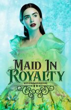 Maid In Royalty #Wattys2018 by wefoundwonderland