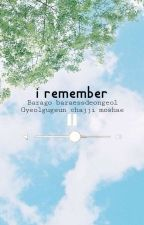 I REMEMBER by Lelimk