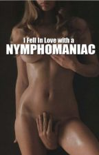 I Fell In Love With A Nymphomaniac by ImSoWicked