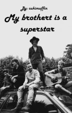 My brother is a superstar (One Direction) ~Befejezett~ by Cukimuffin
