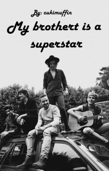 My brother is a superstar (One Direction) ~Befejezett~