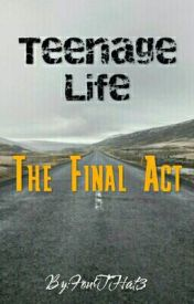 Teenage Life - The Final Act by FourTHat3