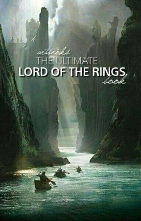 The Ultimate Lord Of The Rings Book - 4K!!! - Wattpad