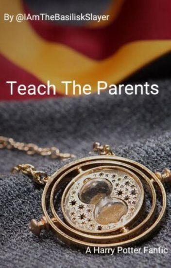 Teach The Parents (Time Travel Harry Potter Fanfic