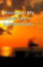 Message to My Lovely Fans + Random Rants by MuahahaX3