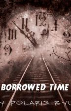 BORROWED TIME by POLARISBYUL