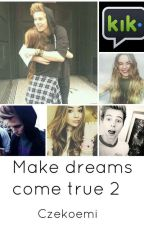 Make dreams come true 2 L.H KIK by Czekoemi