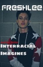 Freshlee Interracial Imagines by swirlin_bieber