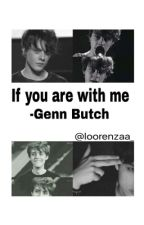 If You Are With Me || Genn Butch|| by loorenzaa_