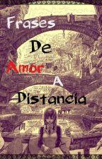 Frases de Amor a Distancia... by Sekarichan
