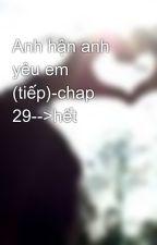 Anh hận anh yêu em (tiếp)-chap 29-->hết by smile_selina9x