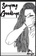 Saying Goodbye by xxsimplyabbyxx