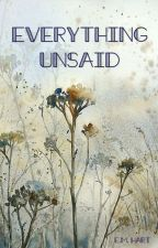 Everything Unsaid (excerpts from books unwritten) by riversprt57