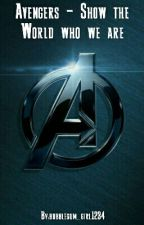 Avengers - Show the world who we are by bubblegum_girl1234