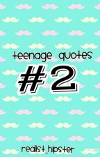 Teenage Quotes:   #2 by realist_hipster