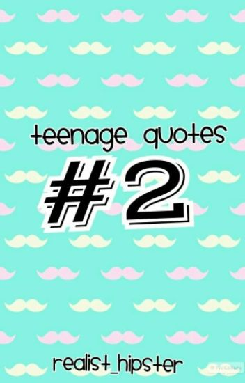 Teenage Quotes:   #2