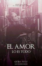 El Amor Lo Es Todo. by _gfr14x_