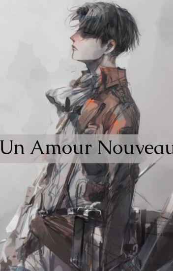 [ PROJET DE REECRITURE ] Un Amour Nouveau [ Livai X OC - TOME I ]