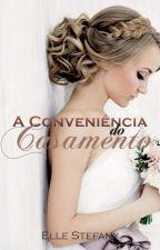 A Conveniência do Casamento by ElleStefany