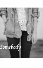 Somebody by unicornfartss