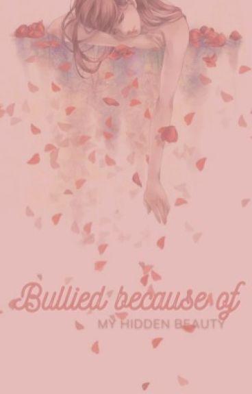Bullied Because Of My Hidden Beauty