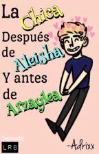 La Chica Después De Aleisha Y Antes De Arzaylea.     |L.R.H| by -Adrixx