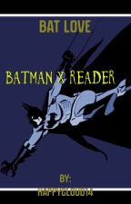 Bat love (batman x reader) by xxLady_Wilsonxx