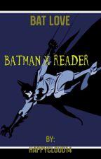 Bat love (batman x reader) by xxLady_Wilsonxx