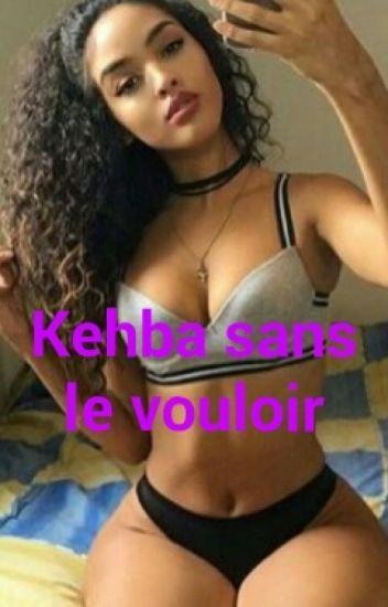 -Kehba Sans Le Vouloir- (SUITE)